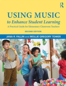 Using Music to Enhance Student Learning : A Practical Guide for Elementary Classroom Teachers, Hardback Book