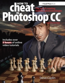 How to Cheat in Photoshop CC : The Art of Creating Realistic Photomontages, Paperback Book