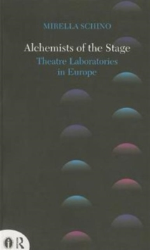 Alchemists of the Stage : Theatre Laboratories in Europe, Paperback Book
