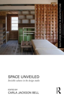 Space Unveiled : Invisible Cultures in the Design Studio, Hardback Book