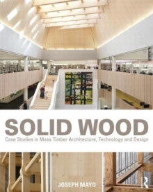 Solid Wood : Case Studies in Mass Timber Architecture, Technology and Design, Paperback / softback Book