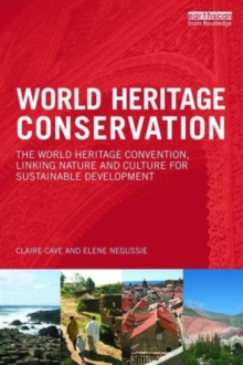 World Heritage Conservation : The World Heritage Convention, Linking Culture and Nature for Sustainable Development, Paperback Book