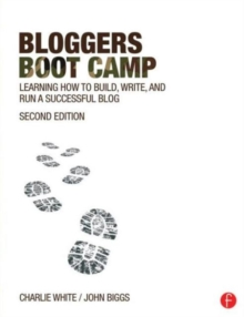 Bloggers Boot Camp : Learning How to Build, Write, and Run a Successful Blog, Paperback / softback Book