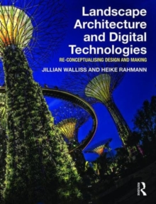 Landscape Architecture and Digital Technologies : Re-conceptualising design and making, Paperback Book