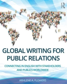 Global Writing for Public Relations : Connecting in English with Stakeholders and Publics Worldwide, Paperback Book