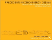 Precedents in Zero-Energy Design : Architecture and Passive Design in the 2007 Solar Decathlon, Paperback / softback Book