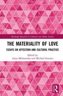 The Materiality of Love : Essays on Affection and Cultural Practice, Hardback Book