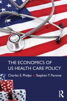 The Economics of US Health Care Policy, Paperback Book