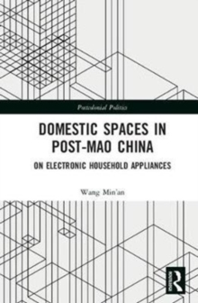 Domestic Spaces in Post-Mao China : On Electronic Household Appliances, Hardback Book