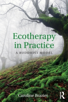 Ecotherapy in Practice : A Buddhist Model, Paperback Book