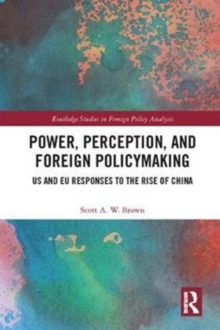 Power, Perception and Foreign Policymaking : US and EU Responses to the Rise of China, Hardback Book