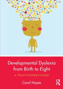 Developmental Dyslexia from Birth to Eight : A Practitioner's Guide, Paperback Book