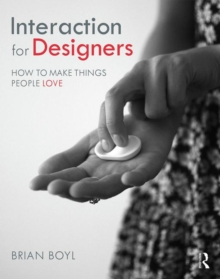 Interaction for Designers : How To Make Things People Love, Paperback / softback Book