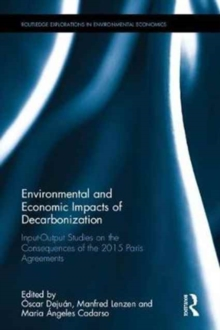 Environmental and Economic Impacts of Decarbonization : Input-Output Studies on the Consequences of the 2015 Paris Agreements, Hardback Book