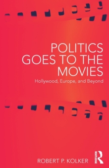 Politics Goes to the Movies : Hollywood, Europe, and Beyond, Paperback Book