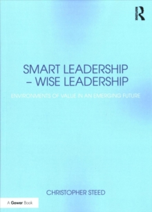 Smart Leadership - Wise Leadership : Environments of Value in an Emerging Future, Paperback Book