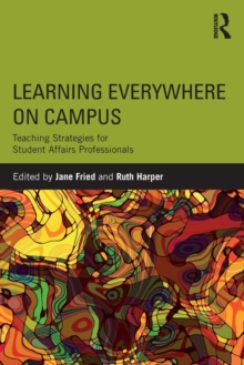 Learning Everywhere on Campus : Teaching Strategies for Student Affairs Professionals, Paperback Book
