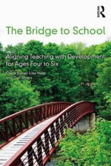 The Bridge to School : Aligning Teaching with Development for Ages Four to Six, Paperback Book
