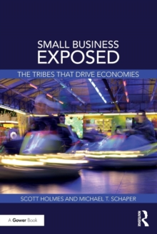 Small Business Exposed : The Tribes That Drive Economies, Paperback Book