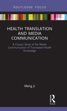 Health Translation and Media Communication : A Corpus Study of the Media Communication of Translated Health Knowledge, Hardback Book