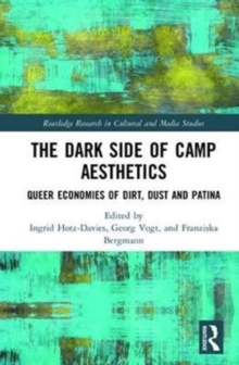 The Dark Side of Camp Aesthetics : Queer Economies of Dirt, Dust and Patina, Hardback Book