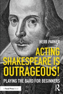 Acting Shakespeare is Outrageous! : Playing the Bard for Beginners, Paperback Book