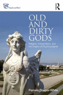 Old and Dirty Gods : Religion, Antisemitism, and the Origins of Psychoanalysis, Paperback Book
