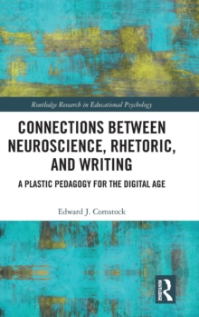 Connections Between Neuroscience, Rhetoric, and Writing : A Plastic Pedagogy for the Digital Age, Hardback Book