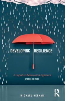 Developing Resilience : A Cognitive-Behavioural Approach, Paperback Book