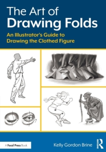 The Art of Drawing Folds : An Illustrator's Guide to Drawing the Clothed Figure, Paperback Book