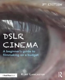DSLR Cinema : A beginner's guide to filmmaking on a budget, Paperback Book