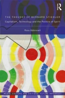 The Thought of Bernard Stiegler : Capitalism, Technology and the Politics of Spirit, Hardback Book