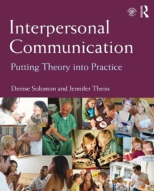 Interpersonal Communication : Putting Theory into Practice, Paperback Book