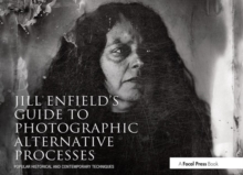 Jill Enfield's Guide to Photographic Alternative Processes : Popular Historical and Contemporary Techniques, Paperback Book