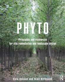 Phyto : Principles and Resources for Site Remediation and Landscape Design, Paperback / softback Book