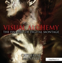 Visual Alchemy : The Fine Art of Digital Montage, Paperback Book