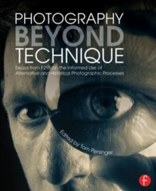 Photography Beyond Technique: Essays from F295 on the Informed Use of Alternative and Historical Photographic Processes, Paperback / softback Book