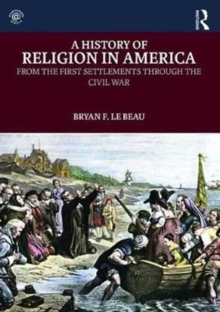 A History of Religion in America : From the First Settlements through the Civil War, Paperback Book