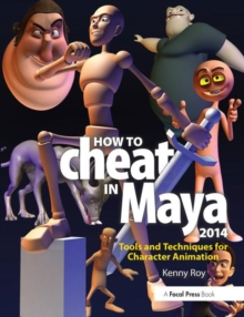 How to Cheat in Maya 2014 : Tools and Techniques for Character Animation, Paperback / softback Book