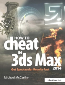How to Cheat in 3ds Max 2014 : Get Spectacular Results Fast, Paperback Book