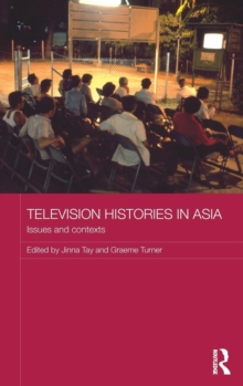 Television Histories in Asia : Issues and Contexts, Hardback Book
