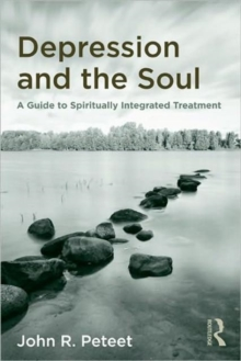 Depression and the Soul : A Guide to Spiritually Integrated Treatment, Hardback Book