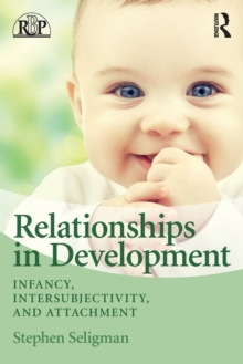 Relationships in Development : Infancy, Intersubjectivity, and Attachment, Paperback Book