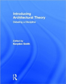 Introducing Architectural Theory : Debating a Discipline, Hardback Book