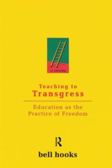 Teaching to Transgress : Education as the Practice of Freedom, Paperback Book