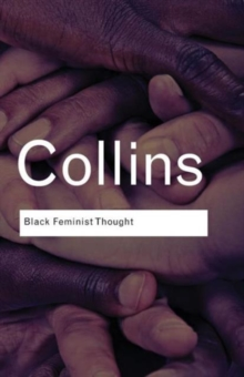 Black Feminist Thought : Knowledge, Consciousness, and the Politics of Empowerment, Paperback / softback Book