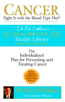 Cancer : Fight it with Blood Type Diet - the Individualised Plan for Preventing and Treating Cancer, Paperback / softback Book