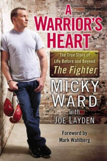 A Warrior's Heart : The True Story of Life Before and Beyond the Fighter, Paperback Book