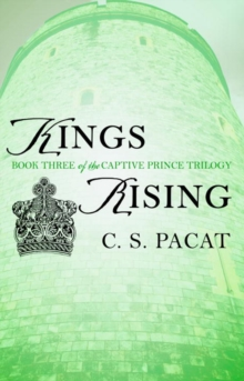 Kings Rising : Book Three of the Captive Prince Trilogy, Paperback Book