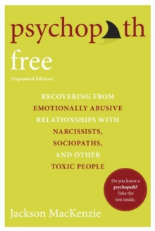 Psychopath Free : Recovering from Emotionally Abusive Relationships With Narcissists, Sociopaths, and other Toxic People, Paperback / softback Book